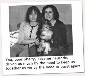 You, poor Shelty, became neurotic...